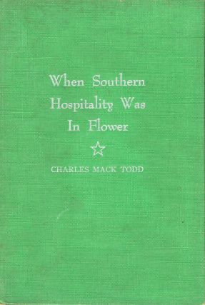 When Southern hospitality was in flower. Charles Mack Todd