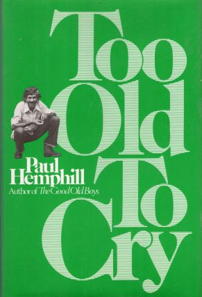 Too Old to Cry. PAUL HEMPHILL