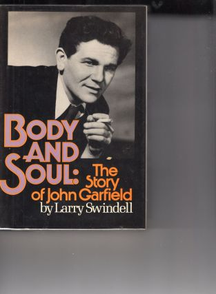 Body and Soul: The Story of John Garfield. Larry Swindell