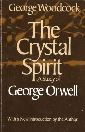 The Crystal Spirit a Study of George Orwell. George Woodcock