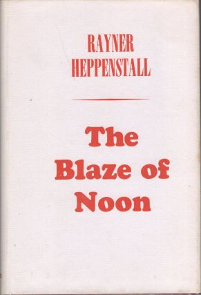 THE BLAZE OF NOON A Novel. Rayner Heppenstall