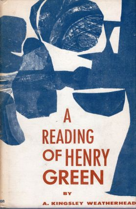 Reading of Henry Green. A. Kingsley Weatherhead
