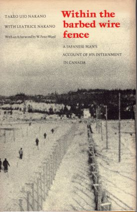 Within the Barbed Wire Fence: A Japanese Man's Account of His Internment in Canada (126p). Takeo...