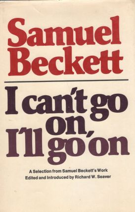 I Can't Go On, I'll Go On: A Selection from Samuel Beckett's Work. Samuel Beckett