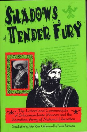 Shadows of Tender Fury: The Letters and Communiques of Subcomandante Marcos and the Zapatista...