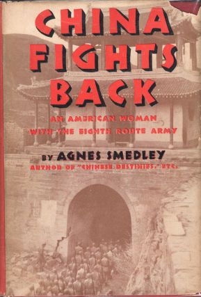 China Fights Back, an American Woman with the Eighth Route Army. Agnes Smedley