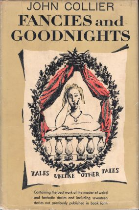 FANCIES AND GOODNIGHTS: Tales Unlike Other Tales. John Collier