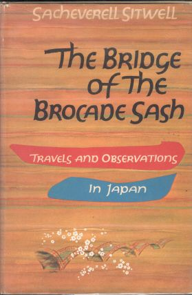 The Bridge of the Brocade Sash: Travels and Observations in Japan. Sacheverell Sitwell