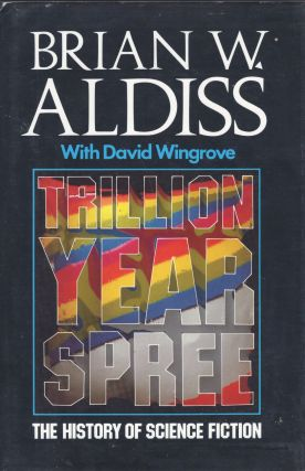Trillion Year Spree: History of Science Fiction. Brian W. Aldiss, David Wingrove
