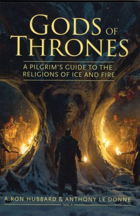Gods of Thrones: A Pilgrim's Guide to the Religions of Ice and Fire. A. Ron Hubbard, Anthony Le...