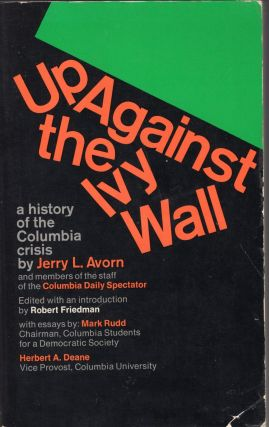 Up Against the Ivy Wall: A History of the Columbia Crisis. Jerry L. Avorn, Andrew Crane, Mark...