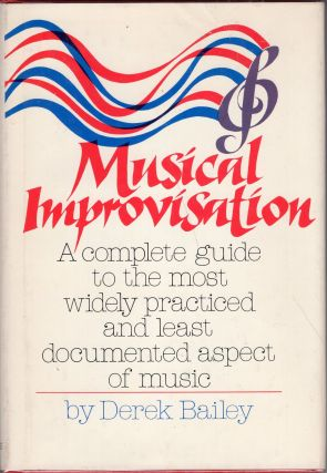 Musical improvisation: Its nature and practice in music. Derek Bailey