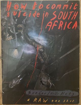 How to Commit Suicide in South Africa -- a raw one shot. Sue Coe, Holly Metz, Françoise...