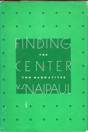 Finding the Center. V. S. Naipaul