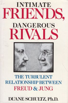 Intimate Friends- The turbulent relationship between Freud & Jung. Ph. D. Duane Schultz
