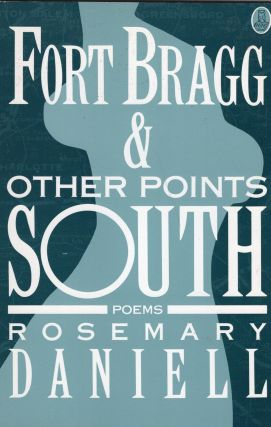 Fort Bragg and Other Points South: Poems. Rosemary Daniell