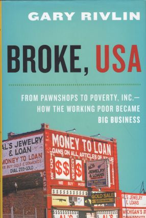 Broke, USA: From Pawnshops to Poverty, Inc.How the Working Poor Became Big Business. Gary Rivlin