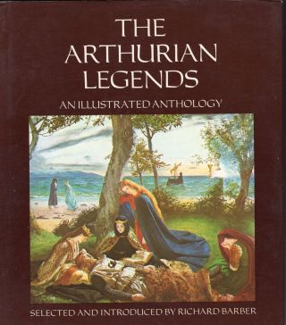 The Arthurian Legends: An Illustrated Anthology. Richard Barber, Geoffrey of Monmouth, Marie de...
