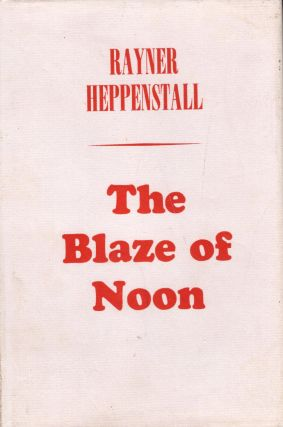 The Blaze of Noon. Rayner Heppenstall