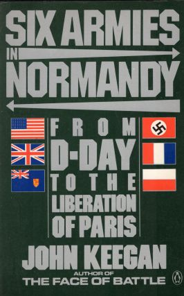 Six Armies in Normandy: Unforgettable Account of The Allied Invasion of France. John Keegan