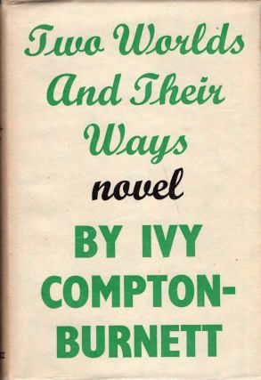 Two Worlds and Their Ways. Ivy Compton-Burnett