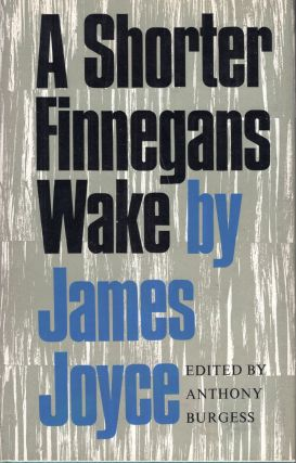 A Shorter Finnegans Wake. James Joyce, Anthony Burgess