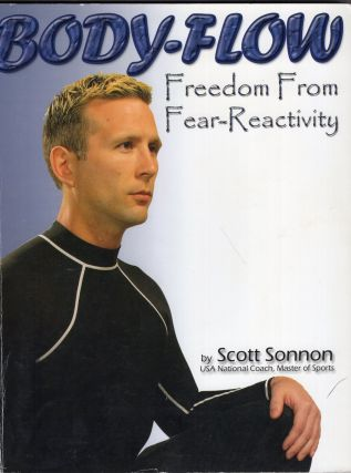 Body-Flow: Freedom from Fear-Reactivity. Scott Sonnon