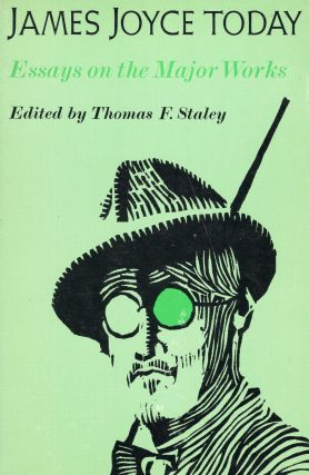 James Joyce Today: Essays on the Major Works (A Midland Book). Thomas F. Staley