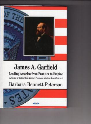 James A. Garfield: Leading America from Frontier to Empire (First Men, America's Presidents