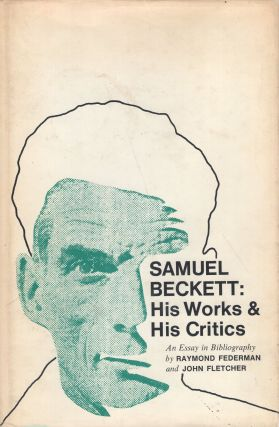 Samuel Beckett: his works and his critics;: An essay in bibliography. Raymond Federman, John...