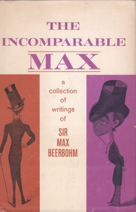 The incomparable Max: a collection of writings of Sir Max Beerbohm. Max Beerbohm, S. C. Roberts