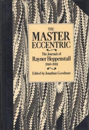 The Master Eccentric: The Journals of Rayner Heppenstall, 1969-81. Rayner Heppenstall
