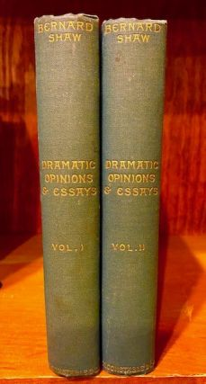 Dramatic Opinions and Essays: Volume One & Two: containing as well a Word on the Dramatic...