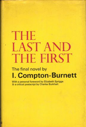 Last and the First. Ivy Compton-Burnett, Elizabeth Sprigge, Charles Burkhart