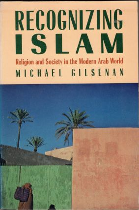 Recognizing Islam (Religion and Society in the Modern Arab World). Michael Gilsenan