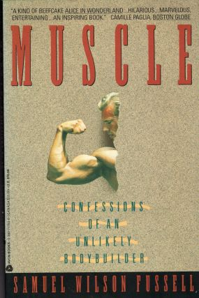 Muscle: Confessions of an Unlikely Bodybuilder. SAMUEL W. FUSSELL