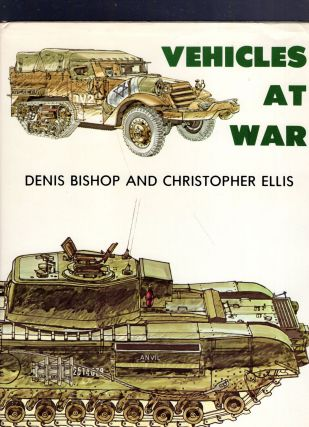Vehicles at War. with additional, Eric A. Butcher, Denis Bishop, Ellis Chris