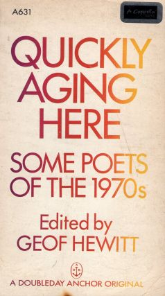 Quickly Aging Here: Some Poets of the 1970s. Geof Hewitt