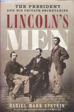 Lincoln's Men: The President and His Private Secretaries. Daniel Mark Epstein