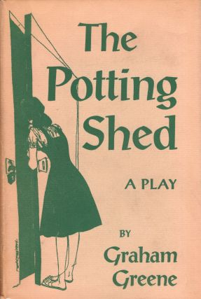The Potting Shed A Play. Graham Greene