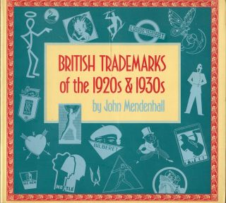 British Trademarks of the Nineteen Twenties and Nineteen Thirties. John Mendenhall