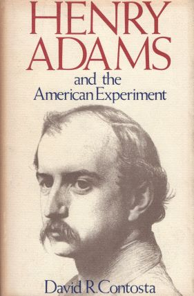 Henry Adams and the American Experiment. D. Contosta