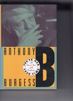 You've Had Your Time: The Second Part of the Confessions. Anthony Burgess