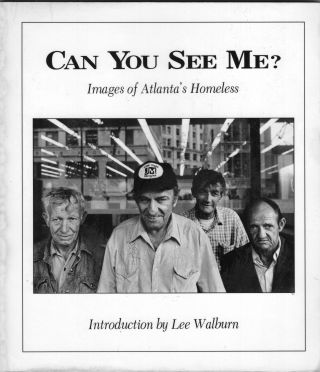 Can You See Me? Images of Atlanta's Homeless. Lee Walburn, George Mitchell, Orien Catledge,...