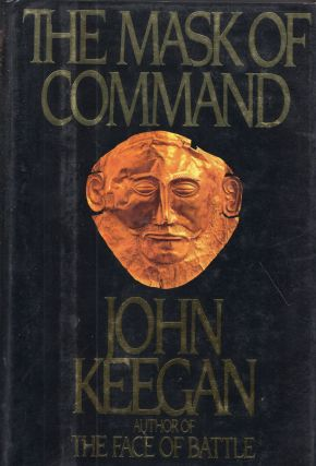 The Mask of Command. John Keegan