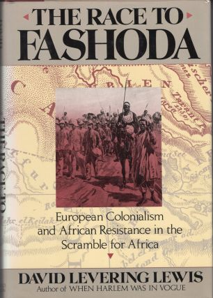 The Race to Fashoda: European Colonialism and African Resistance in the Scramble for Africa....