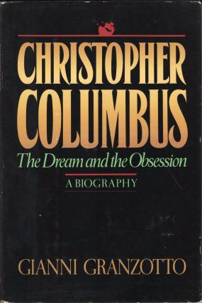 Christopher Columbus : The Dream and the Obsession : A Biography. Gianni Granzotto