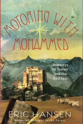 Motoring with Mohammed: Journeys to Yemen and the Red Sea. Eric Hansen
