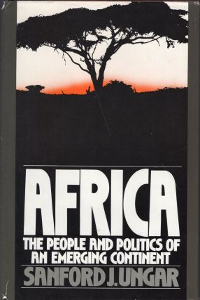 Africa : The People and Politics of an Emerging Continent. Sanford J. Ungar