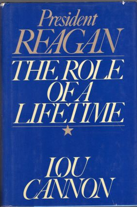 President Reagan: The Role of a Lifetime. Lou Cannon
